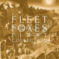 Fleet Foxes: First Collection 2006-2009 (4CD)