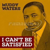 Waters Muddy: I Can't Be Satisfied