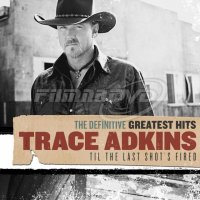 Adkins Trace: The Definitive Greatest Hits: Til The Last Shot's Fired