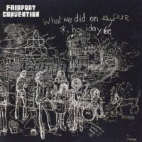 Fairport Convention: What We Did On Our Holidays