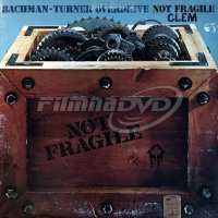 Bachman Turner Overdrive: Not Fragile